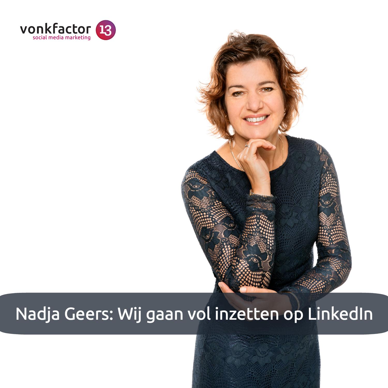 Nadja Geers: Wij Gaan Vol Inzetten Op LinkedIn