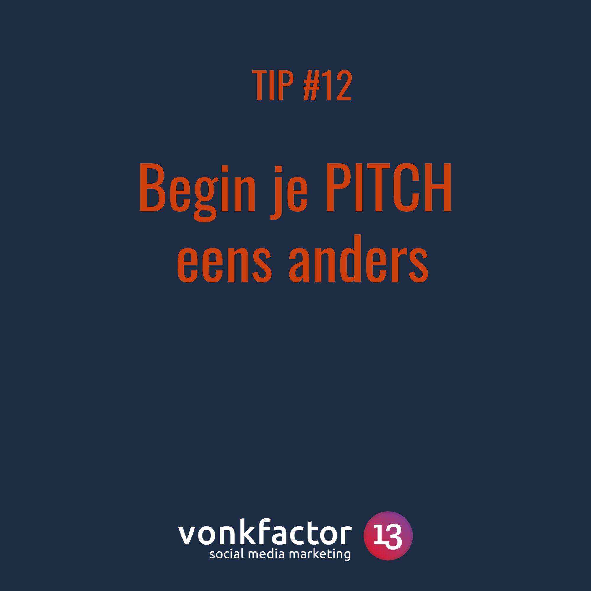 Tip #12 -Begin Je PITCH Eens Anders