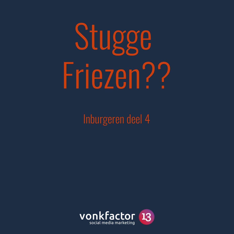 Stugge Friezen… Hoezo Stug? | Inburgeren Deel 4